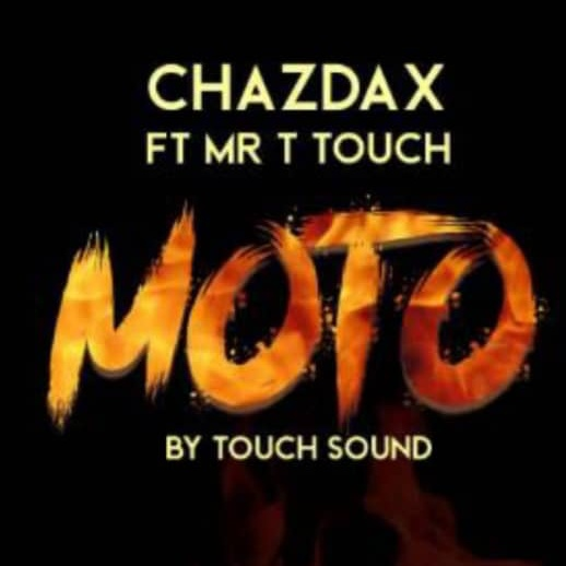 ChazDax – Moto Ft. Mr T Touch