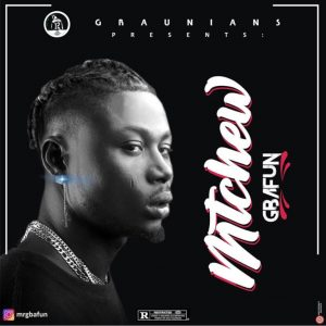 Mr Gbafun – Mtchew