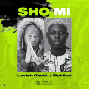 Lavish Ghost – Sho Mi ft. MohBad