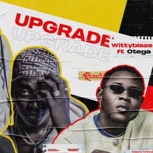 WittyBlaze Ft. Otega – Upgrade (Remix)