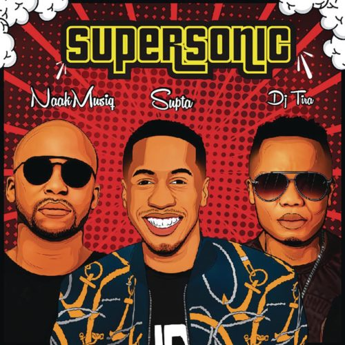 SUPTA – SuperSonic ft. NaakMusiQ & DJ Tira