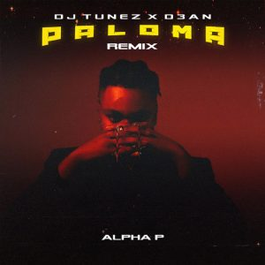 Alpha P – Paloma (Remix) ft. DJ Tunez & D3AN