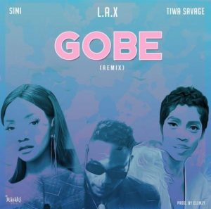 L.A.X – Gobe (Remix) Ft. Simi, Tiwa Savage