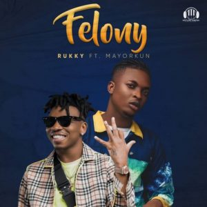 Rukky – Felony ft. Mayorkun