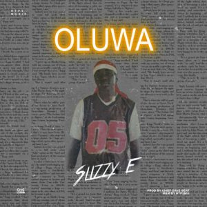 Slizzy E – Oluwa (Prod. by Chief Dave)