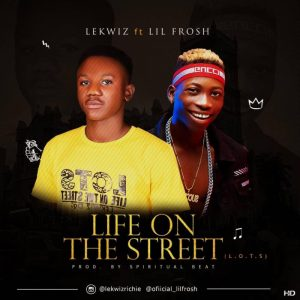Lekwiz – Life On The Street ft. Lil Frosh