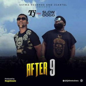TJ Ft. Slow Dogg – After 9