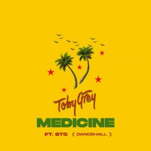 Toby Grey Ft. STG – Medicine (Dancehall)