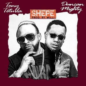Tony Tetuila – Shepe Ft. Duncan Mighty