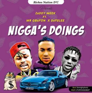 ZaddyMeek Ft. Mr Gbafun, Davolee – Nigga's Doings