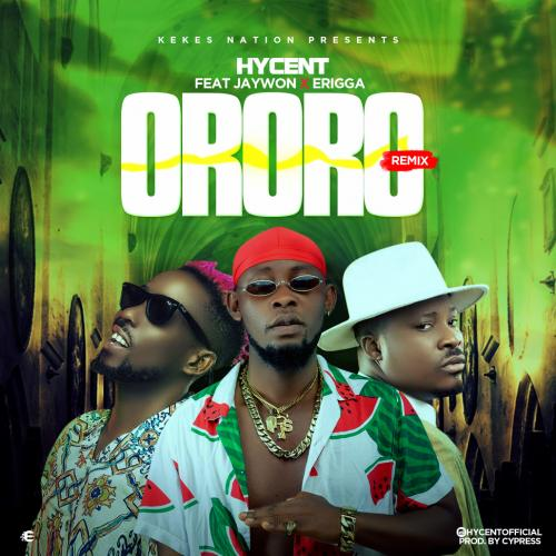 Hycent – Ororo (Remix) Ft. Jaywon & Erigga