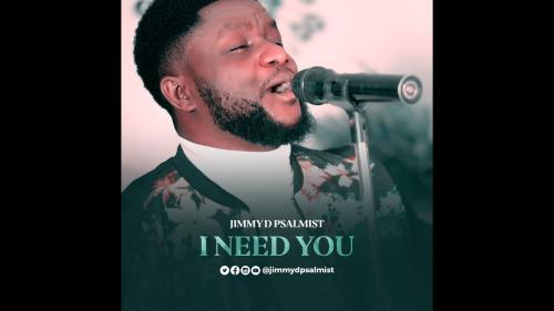 Jimmy D Psalmist – I Need You (Audio + Video)