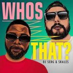 DJ Serg ft. Skales – Whos That?