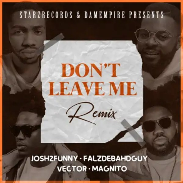 Josh2funny – Don't Leave Me (Remix) ft. Falz, Vector & Magnito