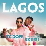 TC Dope – Lagos Ft. Skiibii
