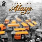 Jaywillz – Alaye (Poverty Die Cover)